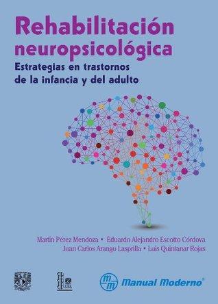 Rehabilitación neuropsicológica. Estrategias en trastornos de la infancia y del adulto