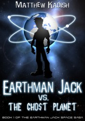 Earthman Jack vs. the Ghost Planet (The Earthman Jack Space Saga, #1) Pdf Book