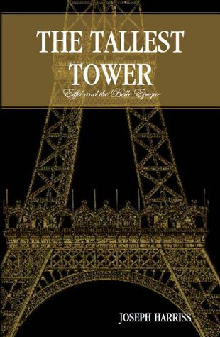 The Tallest Tower: Eifflel and the Belle Epoque