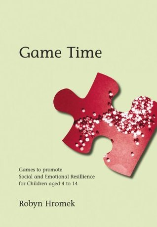 Game Time: Games to Promote Social and Emotional Resilience for Children aged 4 - 14 (Lucky Duck Books)