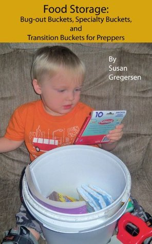 Food Storage: Bug-out Buckets, Specialty Buckets, and Transition Buckets, for Preppers