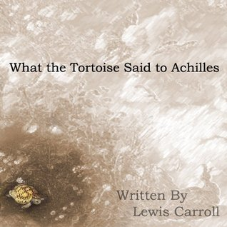 What the Tortoise Said to Achilles