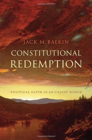 Constitutional Redemption: Political Faith in an Unjust World