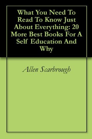 What You Need To Read To Know Just About Everything: 20 More Best Books For A Self Education And Why