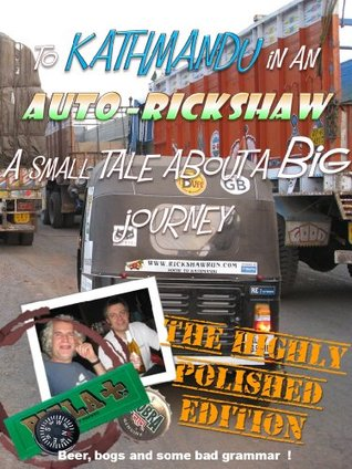 To Kathmandu in an Auto-rickshaw.  A small tale about a big journey.