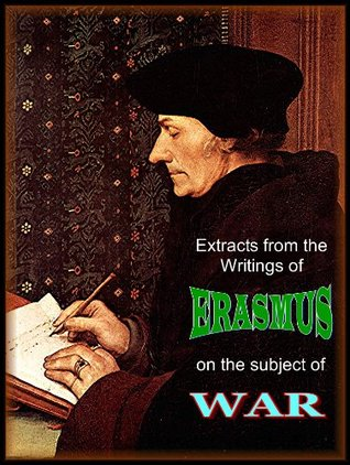 Extracts from the Writings of Erasmus, on the Subject of War