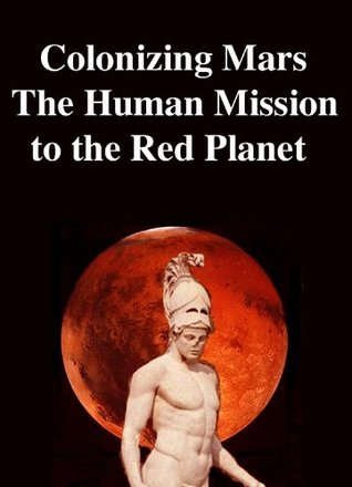 Colonizing Mars The Human Mission to the Red Planet