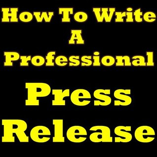 How To Write A Press Release: Discover The Best Press Release Format. Press Release Writing Exposed!