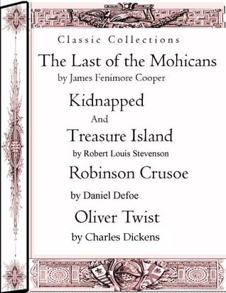 Classic Collections: The Last of the Mohicans, Kidnapped, Treasure Island, Robinsin Crusoe, Oliver Twist