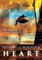 Healing the Wounded Heart: Removing Obstacles to Intimacy with God Pdf Book