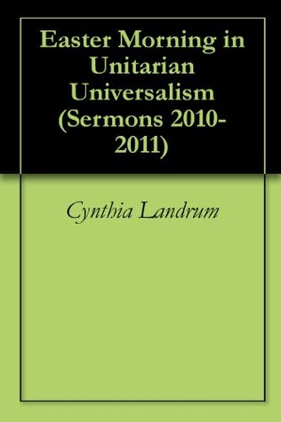 Easter Morning in Unitarian Universalism (Sermons 2010-2011)