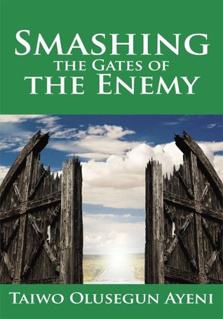 Smashing the Gates of the Enemy:...through strategic prayers