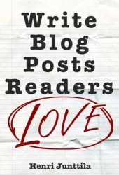 Write Blog Posts Readers Love: A Step-By-Step Guide Pdf Book