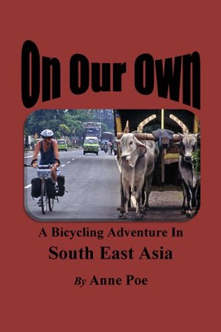 On Our Own: A Bicycling Adventure in South East Asia