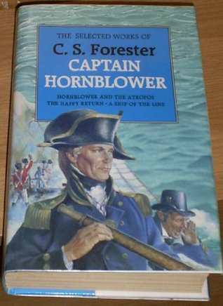Selected Works of C.S.Forester: Hornblower and the Atropos, The Happy Return, A Ship of the Line