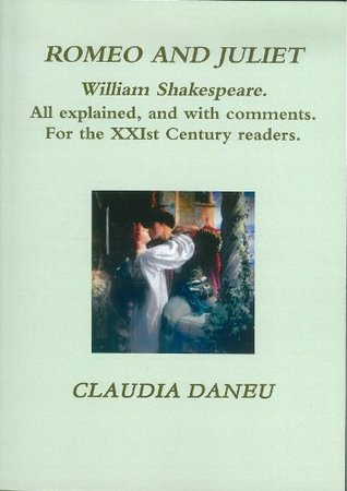 ROMEO AND JULIET- William Shakespeare. All explained, and with comments. For the XXIst Century readers.