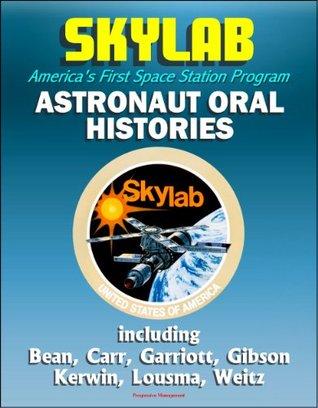 Skylab, America's First Space Station Program: Astronaut Oral Histories, including Bean, Carr, Garriott, Gibson, Kerwin, Lousma, Weitz