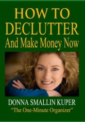 How to De-clutter and Make Money Now: Turn Clutter Into Cash with The One-Minute Organizer (Organizing for Simple Living) Pdf Book