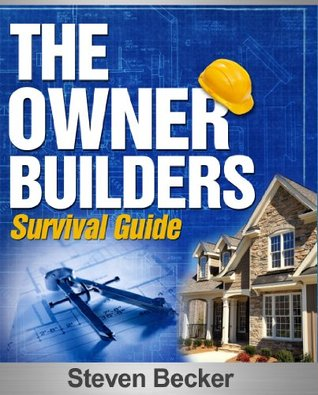 You Can Build it: The Owner / Builder Survival Guide