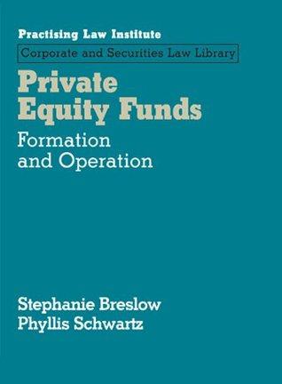 Private Equity Funds: Formation and Operation (July 2013 Edition)