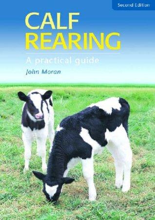 Calf Rearing [op]: A Practical Guide