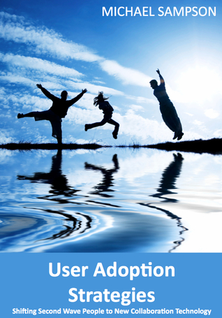 User Adoption Strategies: Shifting Second Wave People to New Collaboration Technology