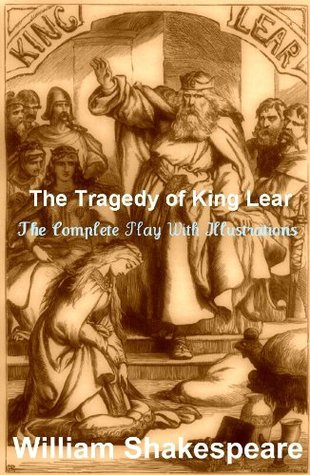 The Complete KING LEAR (or the Tragedy of King Lear) [BEAUTIFUL ILLUSTRATIONS]