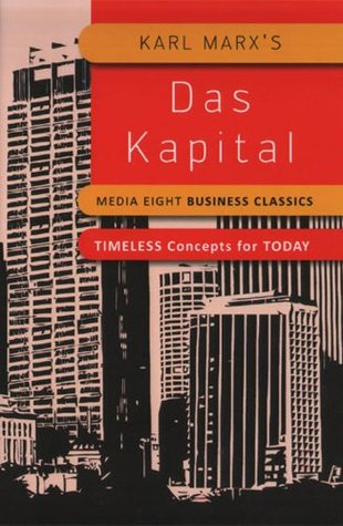 Das Kapital. Media Eight Business Classics. Timeless Concepts for Today