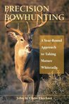 Precision Bowhunting: A Year-Round Approach to Taking Mature Whitetails
