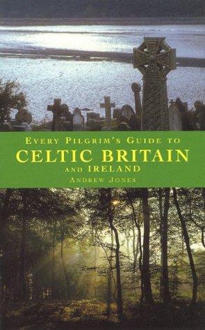 Every Pilgrim's Guide Celtic Britain and Ireland