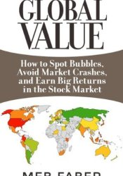 Global Value: How to Spot Bubbles, Avoid Market Crashes, and Earn Big Returns in the Stock Market Pdf Book