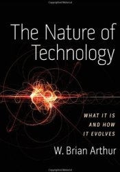 The Nature of Technology: What It Is and How It Evolves Pdf Book
