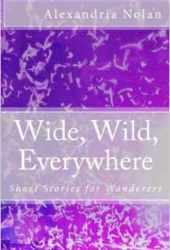 Wide, Wild, Everywhere: Short Stories for Wanderers