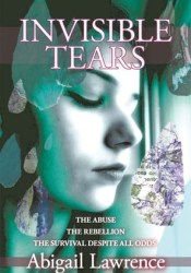 Invisible Tears: The Abuse, The Rebellion, The Survival, Despite All Odds Pdf Book