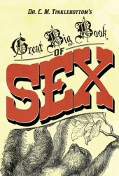 Dr. C.M. Tinklebottom's Great Big Book of Sex