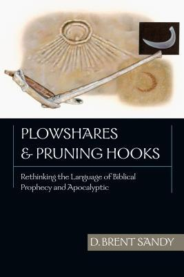 Plowshares & Pruning Hooks: Rethinking the Language of Biblical Prophecy and Apocalyptic