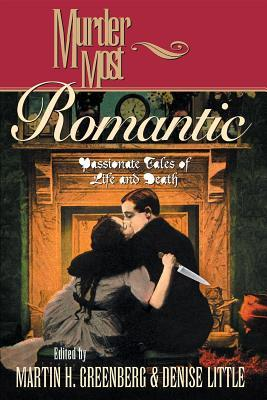 Murder Most Romantic: Passionate Tales of Life and Death
