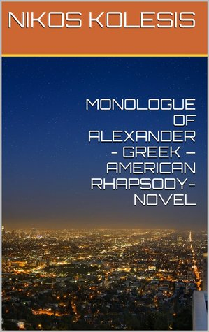 Monologue of Alexander - Greek - American Rhapsody - Novel