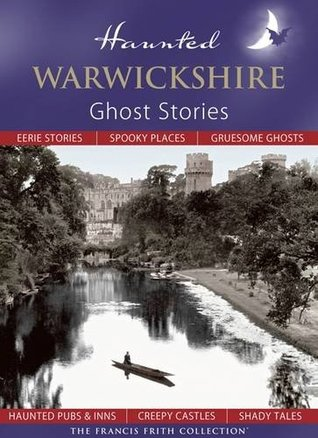 Haunted Warwickshire: Ghost Stories