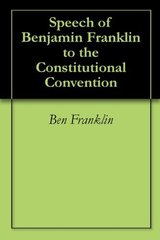 Speech of Benjamin Franklin to the Constitutional Convention