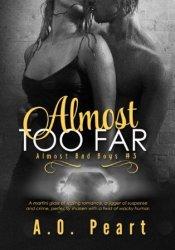 Almost Too Far (Almost Bad Boys, #2) Pdf Book