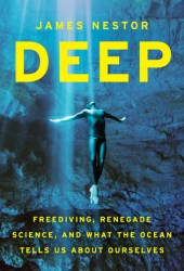 Deep: Freediving, Renegade Science, and What the Ocean Tells Us about Ourselves Book Pdf