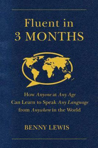 Fluent in 3 Months: How Anyone at Any Age Can Learn to Speak Any Language from Anywhere in the World Book Pdf ePub