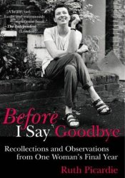 Before I Say Goodbye: Recollections and Observations from One Woman's Final Year Pdf Book