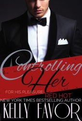 Controlling Her (For His Pleasure: Red Hot, #1)