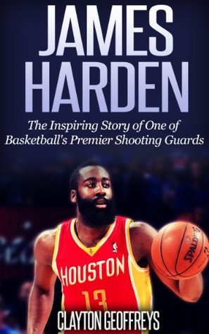 James Harden: The Inspiring Story of One of Basketball's ...
