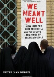 We Meant Well: How I Helped Lose the Battle for the Hearts and Minds of the Iraqi People Pdf Book