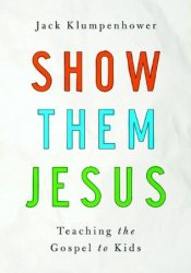 Show Them Jesus: Teaching the Gospel to Kids Pdf Book