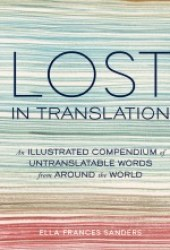Lost in Translation: An Illustrated Compendium of Untranslatable Words from Around the World Pdf Book