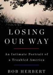 Losing Our Way: An Intimate Portrait of a Troubled America Pdf Book